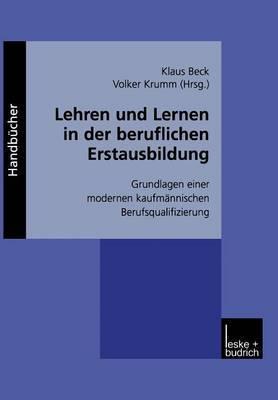 Lehren Und Lernen in Der Beruflichen Erstausbildung: Grundlagen Einer Modernen Kaufmannischen Berufsqualifizierung