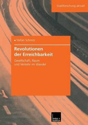 Revolutionen Der Erreichbarkeit: Gesellschaft, Raum Und Verkehr Im Wandel