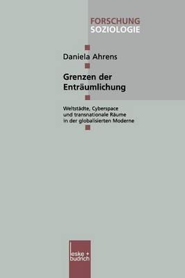 Grenzen Der Entraumlichung: Weltstadte, Cyberspace Und Transnationale Raume in Der Globalisierten Moderne