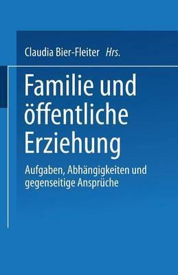 Familie Und Offentliche Erziehung: Aufgaben, Abhangigkeiten Und Gegenseitige Anspruche