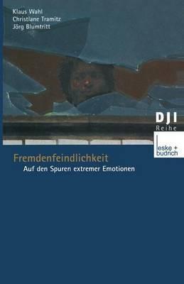 Fremdenfeindlichkeit: Auf Den Spuren Extremer Emotionen