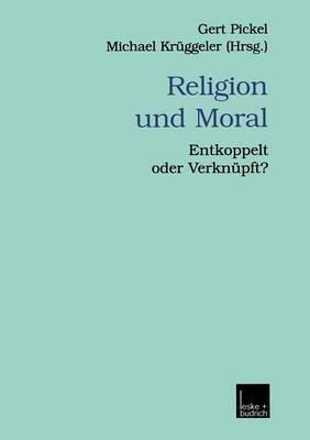 Religion Und Moral: Entkoppelt Oder Verknupft?