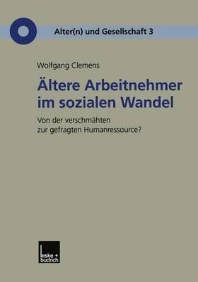 Altere Arbeitnehmer Im Sozialen Wandel: Von Der Verschmahten Zur Gefragten Humanressource?