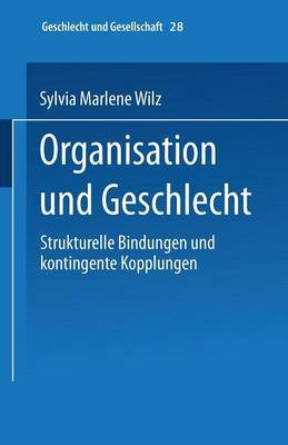 Organisation Und Geschlecht: Strukturelle Bindungen Und Kontingente Kopplungen