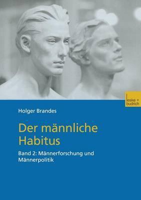 Der Mannliche Habitus: Band 2: Mannerforschung Und Mannerpolitik