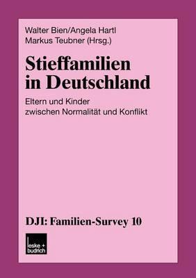 Stieffamilien in Deutschland: Eltern Und Kinder Zwischen Normalitat Und Konflikt