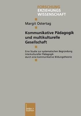 Kommunikative Padagogik Und Multikulturelle Gesellschaft: Eine Studie Zur Systematischen Begrundung Interkultureller Padagogik Durch Eine Kommunikative Bildungstheorie