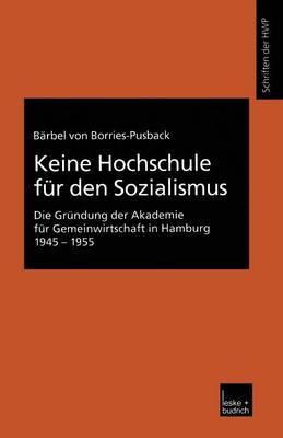 Keine Hochschule Fur Den Sozialismus: Die Grundung Der Akademie Fur Gemeinwirtschaft in Hamburg 1945 1955