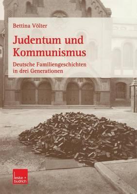 Judentum Und Kommunismus: Deutsche Familiengeschichten in Drei Generationen