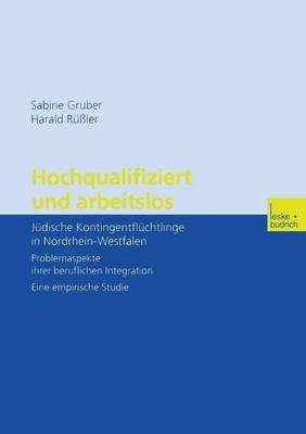 Hochqualifiziert Und Arbeitslos: Judische Kontingentfluchtlinge in Nordrhein-Westfalen. Problemaspekte Ihrer Beruflichen Integration. Eine Empirische Studie