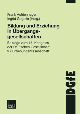 Bildung Und Erziehung in Ubergangsgesellschaften: Beitrage Zum 17. Kongress Der Deutschen Gesellschaft Fur Erziehungswissenschaft