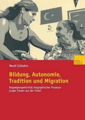 Bildung, Autonomie, Tradition Und Migration: Doppelperspektivitat Biographischer Prozesse Junger Frauen Aus Der Turkei