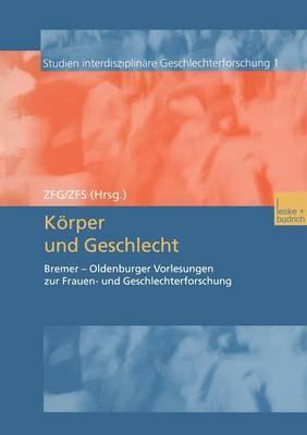 Korper Und Geschlecht: Bremer - Oldenburger Vorlesungen Zur Frauen- Und Geschlechterforschung