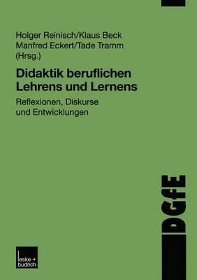 Didaktik Beruflichen Lehrens Und Lernens: Reflexionen, Diskurse Und Entwicklungen
