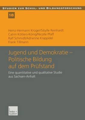 Jugend Und Demokratie Politische Bildung Auf Dem Prufstand: Eine Quantitative Und Qualitative Studie Aus Sachsen-Anhalt