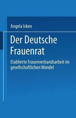 Der Deutsche Frauenrat: Etablierte Frauenverbandsarbeit Im Gesellschaftlichen Wandel