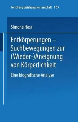 Entkorperungen Suchbewegungen Zur (Wieder-)Aneignung Von Korperlichkeit: Eine Biografische Analyse