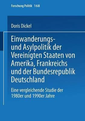 Einwanderungs- Und Asylpolitik Der Vereinigten Staaten Von Amerika, Frankreichs Und Der Bundesrepublik Deutschland: Eine Vergleichende Studie Der 1980er Und 1990er Jahre