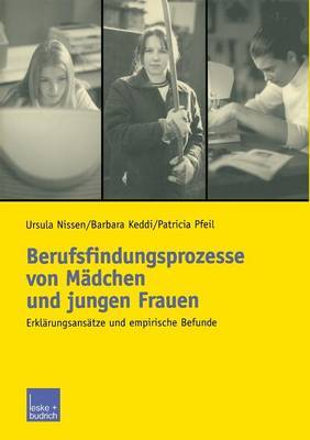 Berufsfindungsprozesse Von Madchen Und Jungen Frauen: Erklarungsansatze Und Empirische Befunde