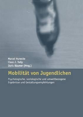 Mobilitat Von Jugendlichen: Psychologische, Soziologische Und Umweltbezogene Ergebnisse Und Gestaltungsempfehlungen