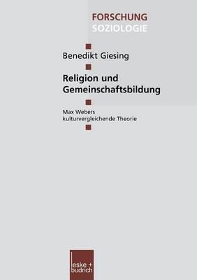 Religion Und Gemeinschaftsbildung: Max Webers Kulturvergleichende Theorie