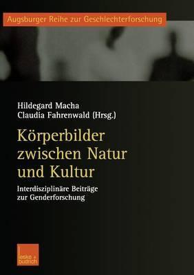 Korperbilder Zwischen Natur Und Kultur: Interdisziplinare Beitrage Zur Genderforschung