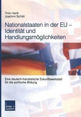 Nationalstaaten in Der Eu - Identitat Und Handlungsmoglichkeiten: Eine Deutsch-Franzosische Zukunftswerkstatt Fur Die Politische Bildung