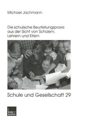 Noten Oder Berichte?: Die Schulische Beurteilungspraxis Aus Der Sicht Von Schulern, Lehrern Und Eltern