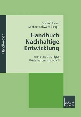 Handbuch Nachhaltige Entwicklung: Wie Ist Nachhaltiges Wirtschaften Machbar?