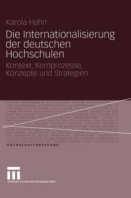 Die Internationalisierung Der Deutschen Hochschulen: Kontext, Kernprozesse, Konzepte Und Strategien
