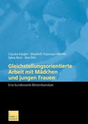 Gleichstellungsorientierte Arbeit Mit Madchen Und Jungen Frauen: Eine Bundesweite Bestandsanalyse