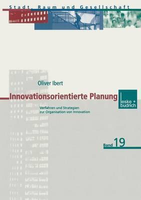 Innovationsorientierte Planung: Verfahren Und Strategien Zur Organisation Von Innovation