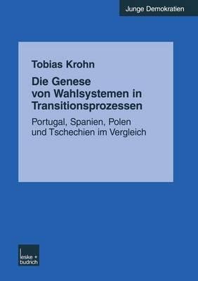 Die Genese Von Wahlsystemen in Transitionsprozessen: Portugal, Spanien, Polen Und Tschechien Im Vergleich