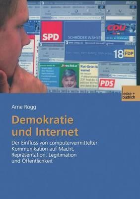 Demokratie Und Internet: Der Einfluss Von Computervermittelter Kommunikation Auf Macht, Reprasentation, Legitimation Und Offentlichkeit