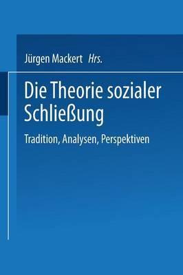 Die Theorie Sozialer Schliessung: Tradition, Analysen, Perspektiven