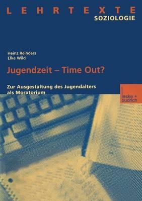 Jugendzeit Time Out?: Zur Ausgestaltung Des Jugendalters ALS Moratorium