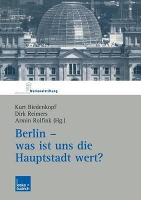 Berlin - Was Ist Uns Die Hauptstadt Wert?: Herausgegeben Im Auftrag Der Deutschen Nationalstiftung