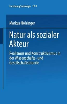 Natur ALS Sozialer Akteur: Realismus Und Konstruktivismus in Der Wissenschafts- Und Gesellschaftstheorie