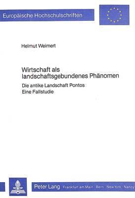 Wirtschaft ALS Landschaftsgebundenes Phaenomen: Die Antike Landschaft Pontos. Eine Fallstudie