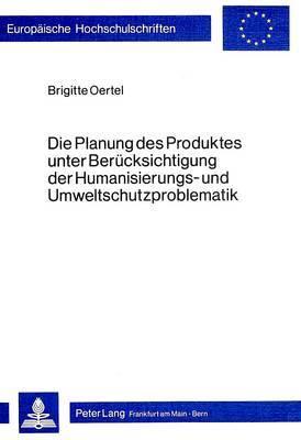 Die Planung Des Produktes Unter Beruecksichtigung Der Humanisierungs- Und Umweltschutzproblematik