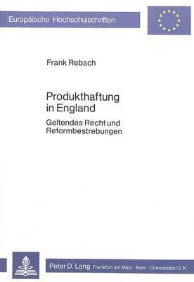 Produkthaftung in England: Geltendes Recht Und Reformbestrebungen