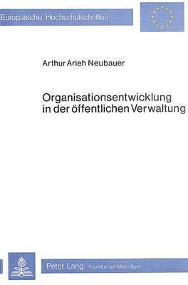 Organisationsentwicklung in Der Oeffentlichen Verwaltung: Strategien Gezielter Veraenderung