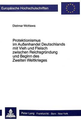 Protektionismus Im Aussenhandel Deutschlands Mit Vieh Und Fleisch Zwischen Reichsgruendung Und Beginn Des Zweiten Weltkrieges