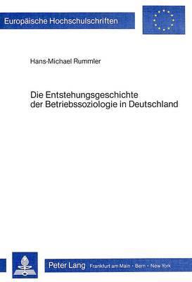 Die Entstehungsgeschichte Der Betriebssoziologie in Deutschland: Eine Wissenschaftshistorische Studie