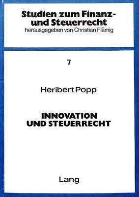Innovation Und Steuerrecht: Eine Untersuchung Des Einflusses Steuer- Und Finanzrechtlicher Massnahmen Auf Den Innovationsentscheidungsprozess Im Unternehmen