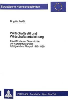 Wirtschaftsstil Und Wirtschaftsentwicklung: Eine Studie Zur Geschichte Der Agrarstruktur Des Koenigreiches Neapel 1815-1860