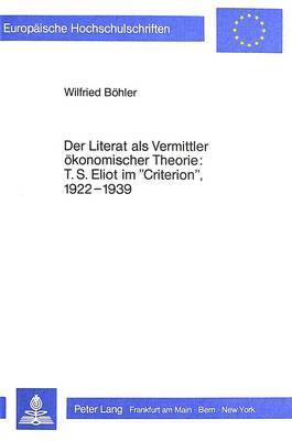Der Literat ALS Vermittler Oekonomischer Theorie: T.S. Eliot Im -Criterion-, L922-L939: (Literary Man on Economics: T.S. Eliot in the -Criterion-, L922-L939)