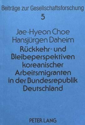 Rueckkehr- Und Bleibeperspektiven Koreanischer Arbeitsmigranten in Der Bundesrepublik Deutschland