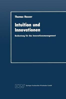 Intuition Und Innovationen: Bedeutung Fur Das Innovationsmanagement