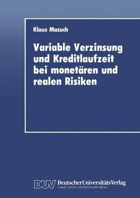 Variable Verzinsung und Kreditlaufzeit bei Monetaren und Realen Risiken